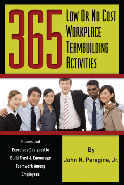 365 Low or No Cost Workplace Teambuilding Activities, John Peragine