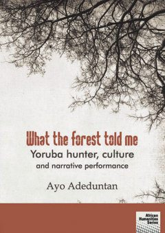 What the forest told me, Ayo Adeduntan