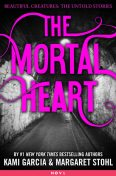 The Mortal Heart, Kami Garcia, Margaret Stohl