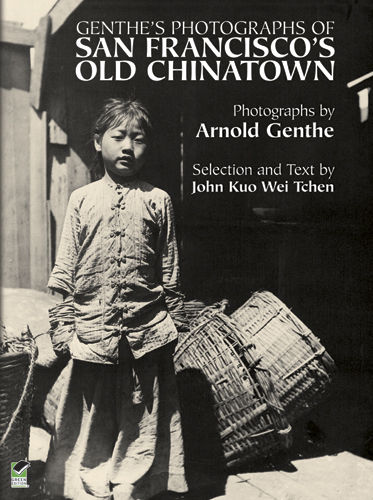 Genthe's Photographs of San Francisco's Old Chinatown, Arnold Genthe, John Kuo Wei Tchen