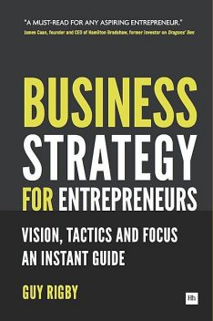 Business Strategy for Entrepreneurs, Guy Rigby