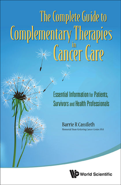 The Complete Guide to Complementary Therapies in Cancer Care, Barrie R Cassileth <b>, b>