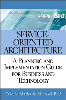 Service Oriented Architecture (SOA), Michael Bell, Eric A.Marks