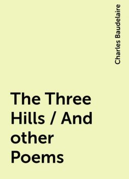 The Three Hills / And other Poems, Charles Baudelaire