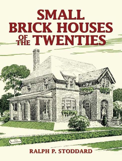 Small Brick Houses of the Twenties, Ralph P.Stoddard