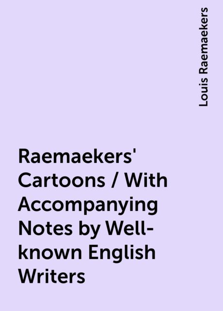 Raemaekers' Cartoons / With Accompanying Notes by Well-known English Writers, Louis Raemaekers
