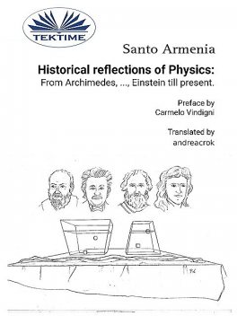 Historical Reflections Of Physics: From Archimedes, …, Einstein Till Present, Santo Armenia
