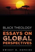 Black Theology—Essays on Global Perspectives, Dwight N. Hopkins