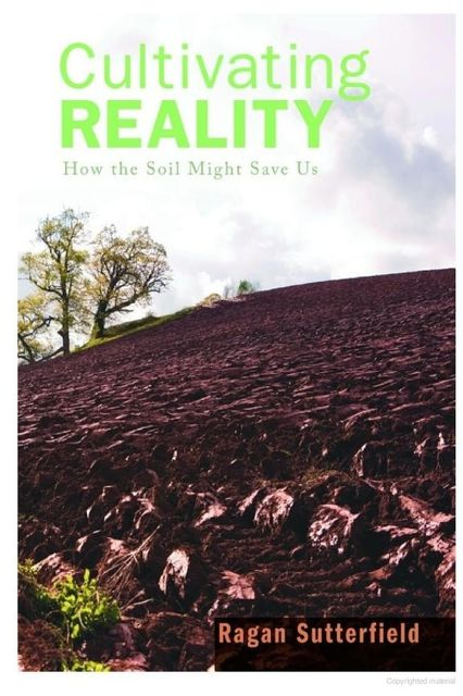 Cultivating Reality, Ragan Sutterfield