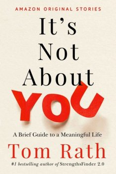 It's Not About You: A Brief Guide to a Meaningful Life, Tom Rath