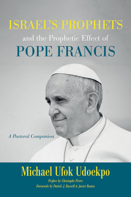 Israel's Prophets and the Prophetic Effect of Pope Francis, Michael Ufok Udoekpo