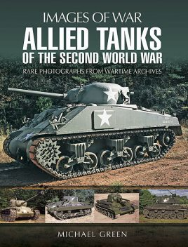 Allied Tanks of the Second World War, Michael Green