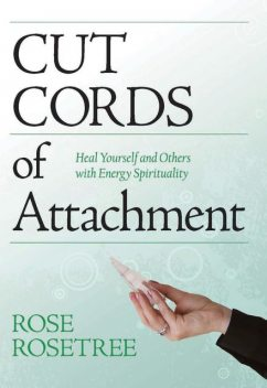 Cut Cords of Attachment, Rose Rosetree