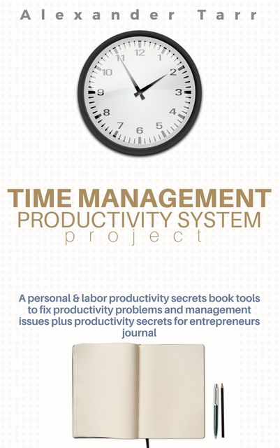Time Management Productivity System Project, Alexander Tarr