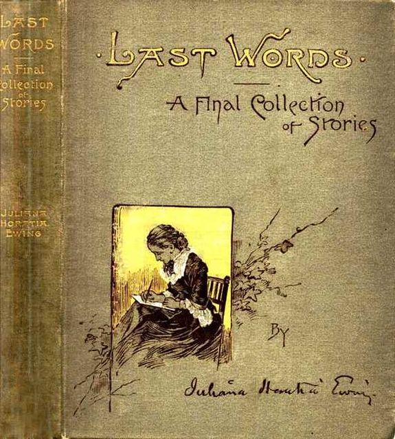 Last Words / A Final Collection of Stories, Juliana Horatia Gatty Ewing