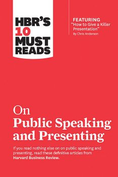 "HBR's 10 Must Reads on Public Speaking and Presenting (with featured article ""How to Give a Killer Presentation"" By Chris Anderson), Chris Anderson, Harvard Business Review, Nancy Duarte, Amy Cuddy, Herminia Ibarra"