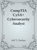 CompTIA CySA+ Cybersecurity Analyst Certification Practice Exams (Exam CS0–001), Jeff Parker