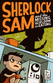 Sherlock Sam and the Missing Heirloom in Katong, A.J. Low
