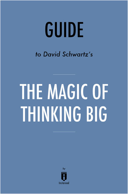 Guide to David Schwartz's The Magic of Thinking Big by Instaread, Instaread