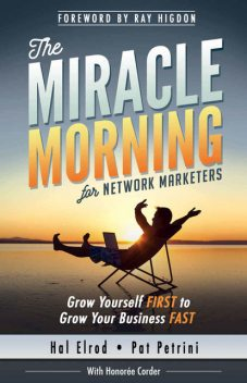 The Miracle Morning for Network Marketers: Grow Yourself FIRST to Grow Your Business FAST (The Miracle Morning Book Series), Hal Elrod