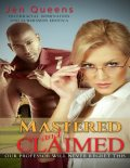 Mastered & Claimed: Interracial Domination and Submission Erotica, Jen Queens