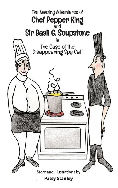 The Amazing Adventures of Chef Pepper King and Sir Basil Soupstone in The Case of the Disappearing Spy Cat, Patsy Stanley