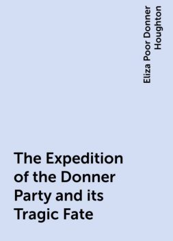 The Expedition of the Donner Party and its Tragic Fate, Eliza Poor Donner Houghton