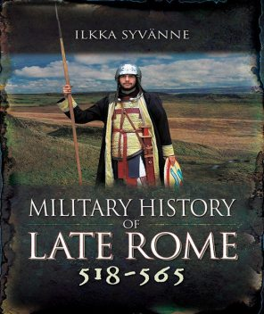 Military History of Late Rome 518–565, Ilkka Syvanne
