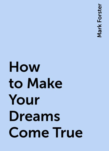 How to Make Your Dreams Come True, Mark Forster