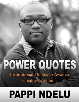 Power Quotes – Inspirational Quotes to Awaken Greatness Within, Pappi Ndelu
