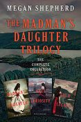 The Madman's Daughter Trilogy: The Complete Collection, Megan Shepherd