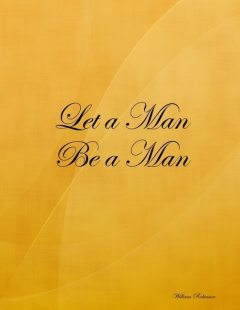 Let a Man Be a Man, William Robinson