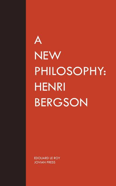 A New Philosophy: Henri Bergson, Edouard Le Roy