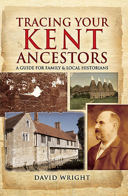Tracing Your Kent Ancestors, David Wright