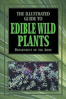 The Official U.S. Army Illustrated Guide to Edible Wild Plants, DEPARTMENT OF THE ARMY