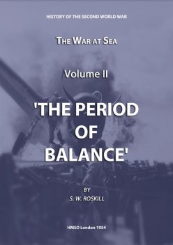The War at Sea Volume II The Period of Balance, Stephen Wentworth Roskill