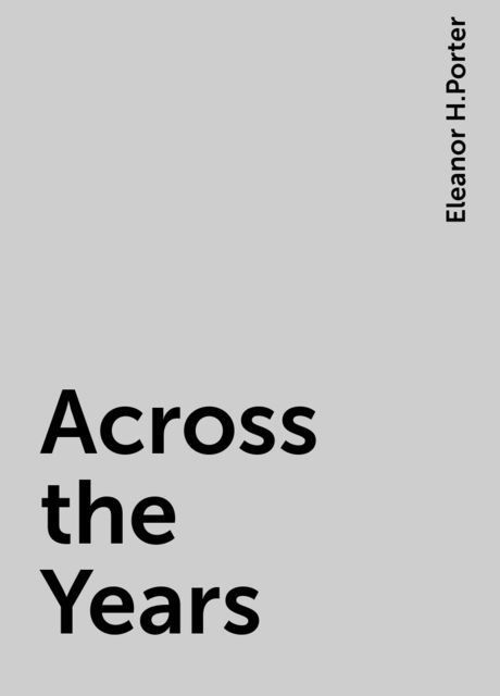 Across the Years, Eleanor H.Porter