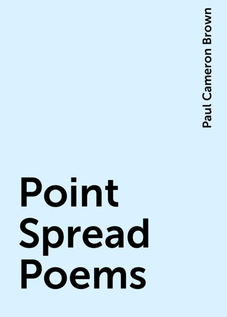 Point Spread Poems, Paul Cameron Brown