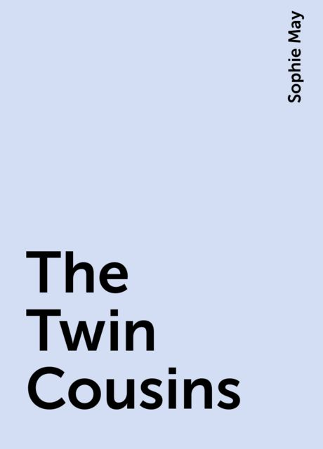 The Twin Cousins, Sophie May