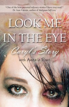 Look Me in the Eye: Caryl's Story About Overcoming Childhood Abuse, Abandonment Issues, Love Addiction, Spouses with Narcissistic Personality Disorder (NPD) and Domestic Violence, Caryl Wyatt