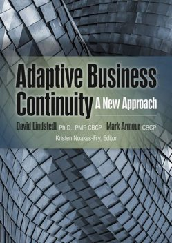 Adaptive Business Continuity: A New Approach, PMP, CBCP, David Lindstedt Ph.D., Mark Armour