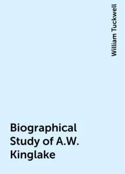 Biographical Study of A.W. Kinglake, William Tuckwell