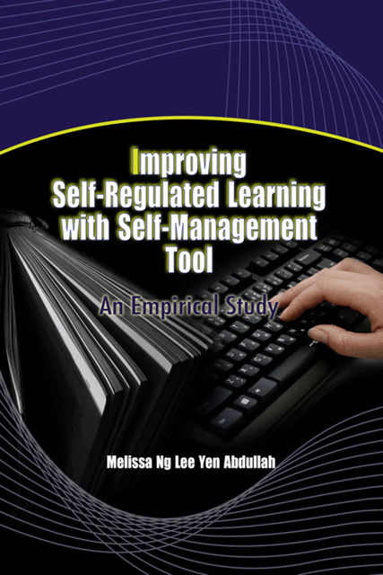 Improving Self-Regulated Learning with Self-Management Tool: An Emprical Study, Melissa Ng Lee Yen Abdullah