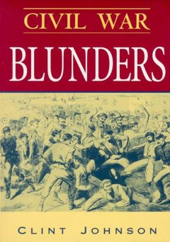 Civil War Blunders, Clint Johnson