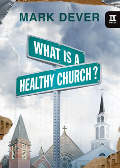 What Is a Healthy Church, Mark Dever