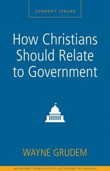 How Christians Should Relate to Government, Wayne A. Grudem