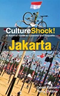 CultureShock! Jakarta. A Survival Guide to Customs and Etiquette, Derek Bacon, Terry Collins