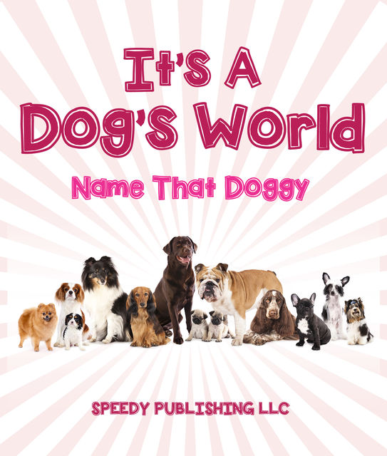 Its A Dogs World (Name That Doggy), Speedy Publishing