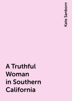A Truthful Woman in Southern California, Kate Sanborn
