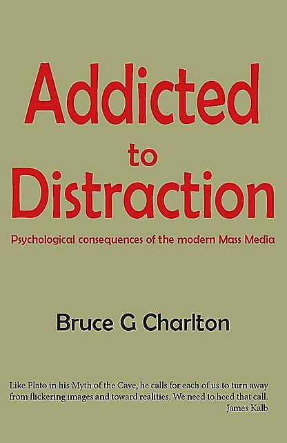 Addicted To Distraction: Psychological consequences of the modern Mass Media, Bruce Charlton